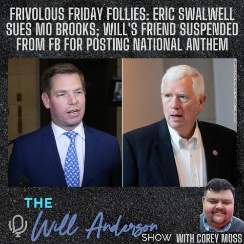 Frivolous Friday Follies: Eric Swalwell Sues Mo Brooks; Will's Friend Suspended From FB