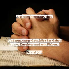"""9. Mai 2021 (Rogate) - """"Das ungehemmte Gebet"""" (Daniel 9)"""