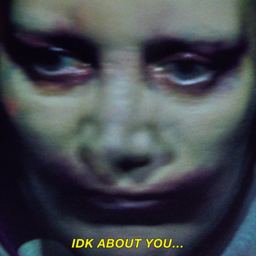 IDK About You (feat. rip ME) (rip ME reWORK)