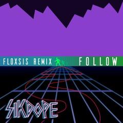 Sikdope - Follow (FLOXSIS Remix)