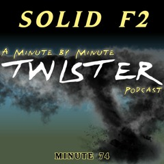 Solid F2 Podcast - Twister Minute 74