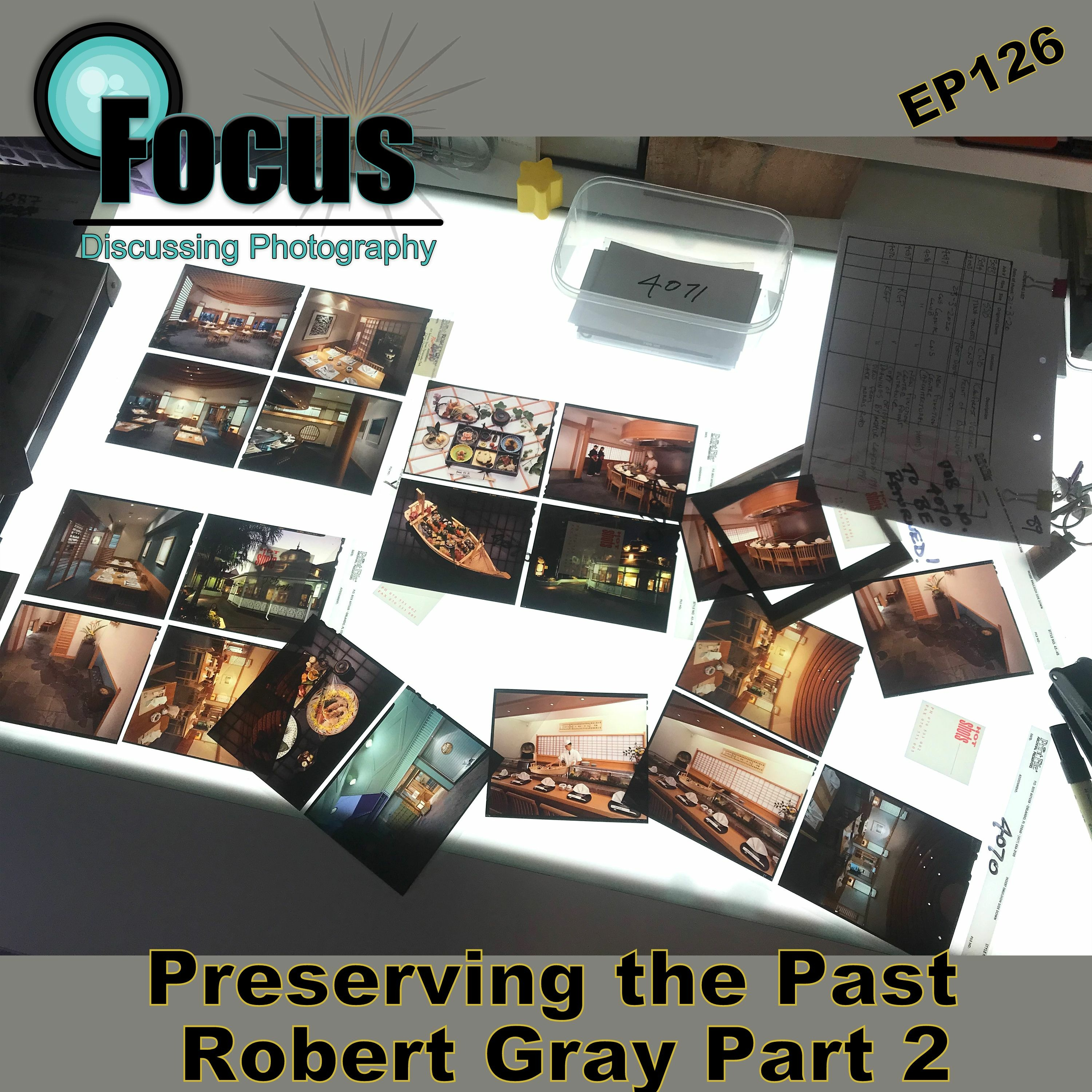 Focus: Photography Podcast Preserving the Past with Stephen Finkel and Robert Gray Part 2 EP126