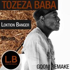 Loktion Banger - Tozeza Baba Gqom (Oliver Mtukudzi Remix) Ft Mosera