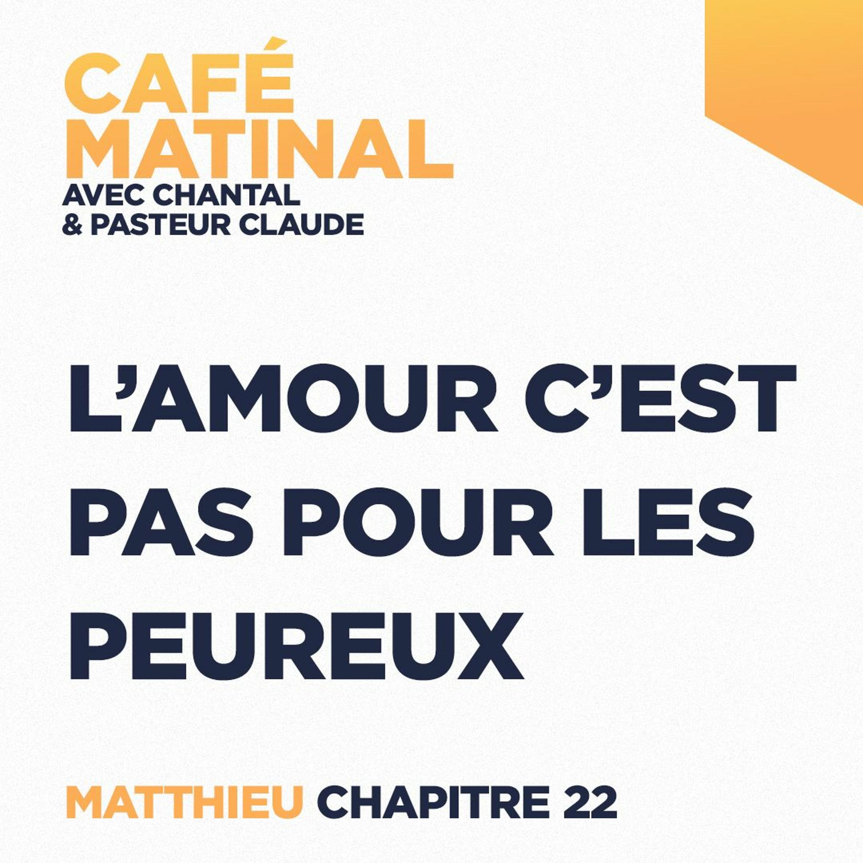 CAFÉ MATINAL - 24 Mai 2021 - Matthieu 22 - L'amour C'est Pas Pour Les Peureux