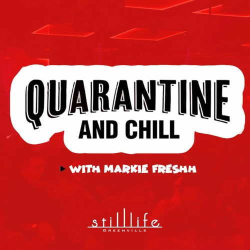 Quarantine and Chill Mix with Markie Freshh
