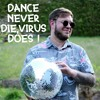Download Dance Never Die, Virus Does ! Mp3