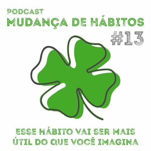 #13 - Esse Hábito Vai Ser Mais Útil Do Que Você Imagina