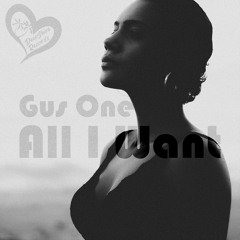 Gus One - All I Want