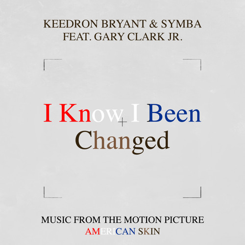 "I Know I Been Changed (Music From The Motion Picture ""American Skin"") [feat. Gary Clark Jr.]"