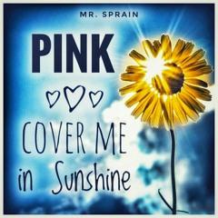 Pink - Cover Me In Sunshine (Mr. Sprain Remix)