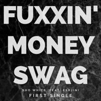 Sho White - Fuxxin' Money Swag (Feat. ESRJin)(Prod. Sho White)