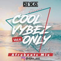 Afrobeats Mix 2020 - COOL VYBEZ ONLY VOLUME 4 - DJ KO