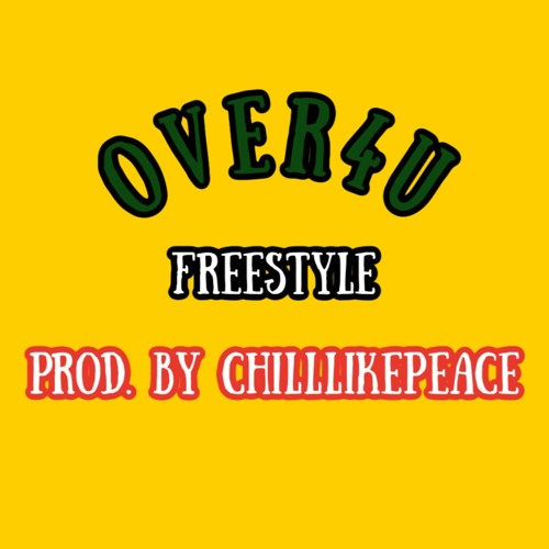 Over4U (freestyle) Prod. by ChillLikePeace