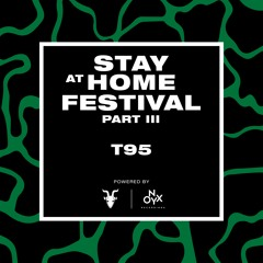 T95 - Stay at Home Festival (Part III)