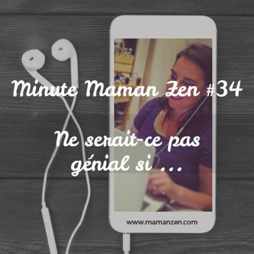 Minute Maman Zen #34 - Ne serait-ce pas génial si ?