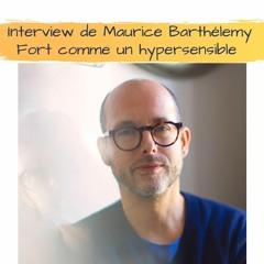 Interview de Maurice Barthélemy, Fort comme un hypersensible