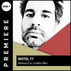 PREMIERE : Motel 77 - Morning Call (daWad Mix)[La Dame Noir Records]