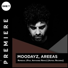 PREMIERE : Moodayz, Areeas - Remedial (Paul Anthonee Remix) [Astral Records]