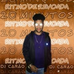 # 20 MINUTOS - RITMO de REVOADA ( TA SURREAL TMLC KK ) ESPECIAL FIM DE ANO | DJ CARÃO 2K21