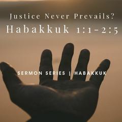 """""""Justice Never Prevails?"""" Habakkuk 1:1-2:5   Sept 13 2020"""