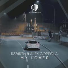 R3BIRTH ft. Alex Coppola - My Lover   Free Download  
