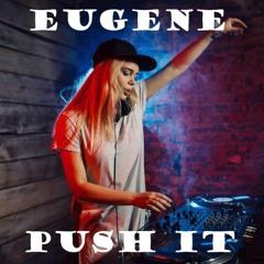 EUGENE - PUSH IT