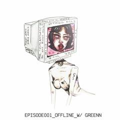 EPISODE 001 _OFFLINE_w/ GREENN (CAN)