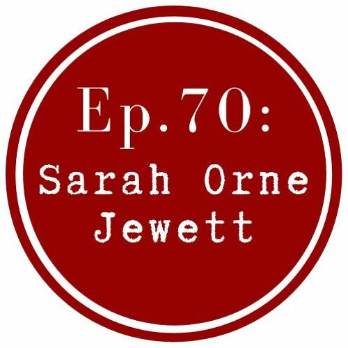 Get Lit Episode 70: Sarah Orne Jewett