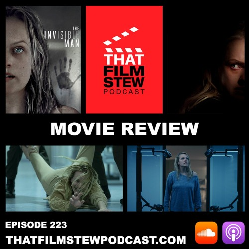 That Film Stew Ep 223 - The Invisible Man (Review)