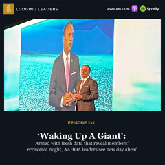 335 | 'Waking Up A Giant': Armed with fresh data that reveal members' economic might, AAHOA leaders see new day ahead