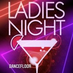 Life is A Dancefloor 'Ladies Night'