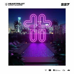 Sam Feldt - Heartfeldt Radio #227