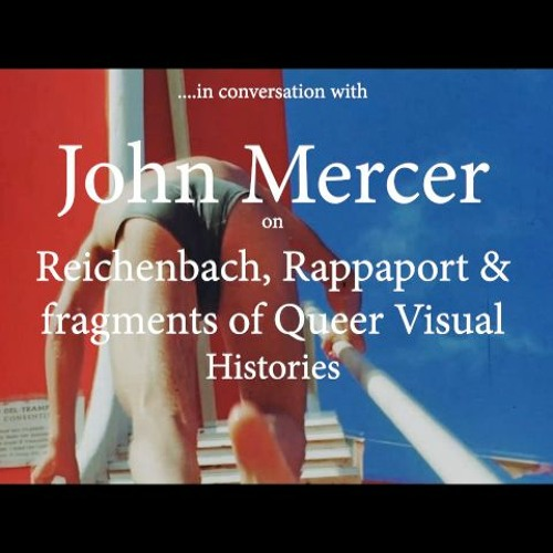 In Conversation with John Mercer on Rappaport, Reichenbach and fragments of queer visual histories