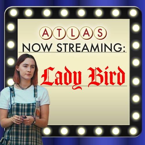 Lady Bird - Atlas Now Streaming Episode 63