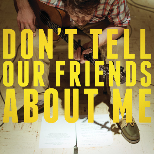 Don't Tell Our Friends About Me