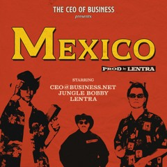 ceo@business.net - mexico (feat. jungle bobby) [prod. lentra]