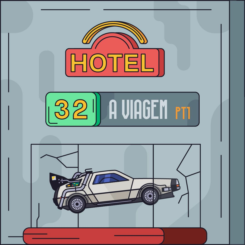 Hotel #32 - A Viagem Pt1
