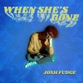 Josh Fudge When She's Gone Artwork