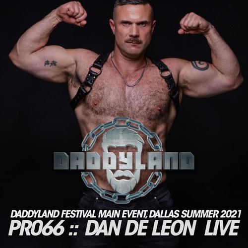 PR066 :: DAN DE LEON :: LIVE AT DADDYLAND FESTIVAL MAIN EVENT :: DALLAS << FREE DOWNLOAD