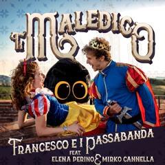 Ti Maledico - Francesco e i Passabanda feat. Elena Perino & Mirko Cannella