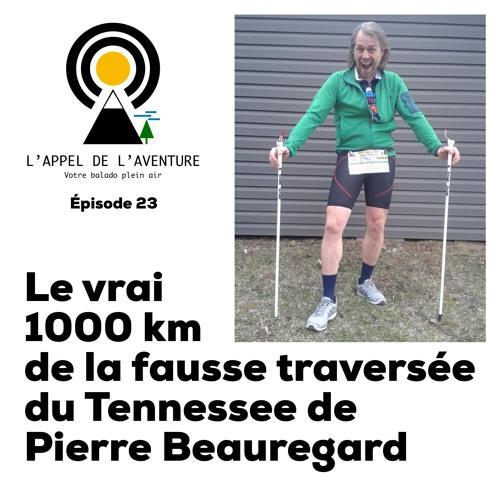EP 23 / Le vrai 1000 km de la fausse traversée du Tennessee de Pierre Beauregard