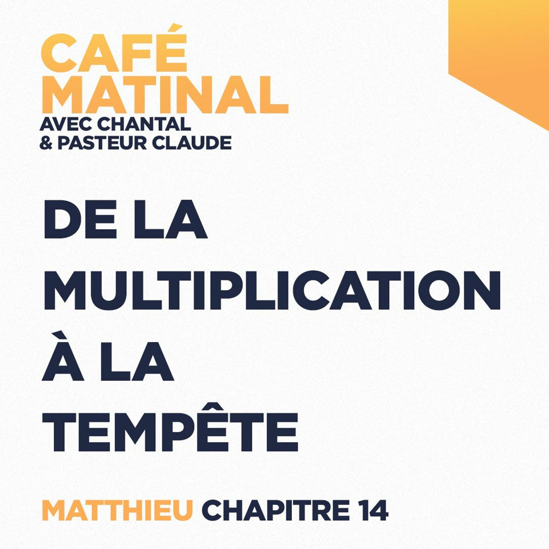 CAFÉ MATINAL - 26 Avril 2021 - Matthieu 14 - De La Multiplication À La Tempête