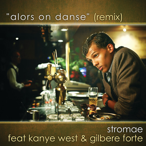 Alors On Danse (Remix - Edited) [feat. Kanye West & Gilbere Forte]