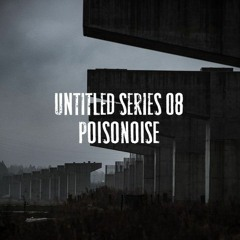 UNTITLED SERIES 08 - POISONOISE