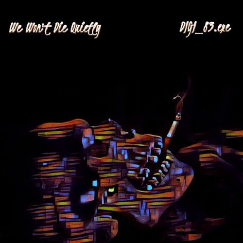 We Won't Die Quietly