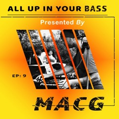 All Up In Your Bass Ep. 9