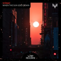 Wøman - When The Sun Goes Down (Original Mix) *OUT SOON 14/05*