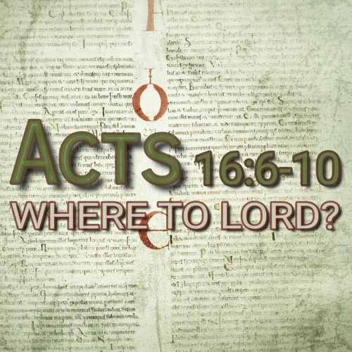 Acts 16:6-10 (preacher: Keith Cooper)
