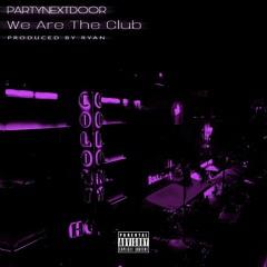 PARTYNEXTDOOR - We Are The Club (prod. RYAN)
