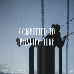 Committed To Wasting Time